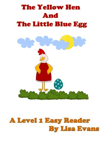 The Yellow Hen and The Little Blue Egg: A Level 1 Easy Reader