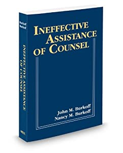 Ineffective Assistance of Counsel, 2012 ed. John Burkoff and Nancy Burkoff