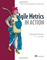 Agile Metrics in Action: Measuring and Enhancing the Performance of Agile Teams Front Cover