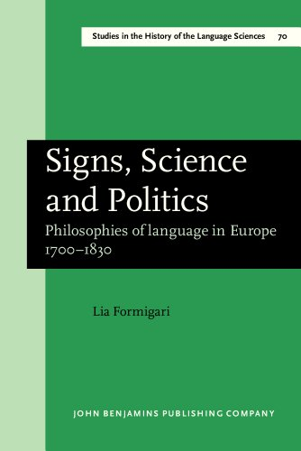 Signs, Science and Politics: Philosophies of language in Europe 1700-1830 (Studies in the History of the Language Scienc