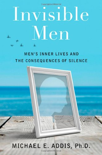 Invisible Men: Men's Inner Lives and the Consequences of Silence