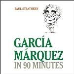 Garcia Marquez in 90 Minutes | Paul Strathern