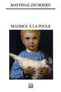 Maurice à la poule, Zschokke, Matthias