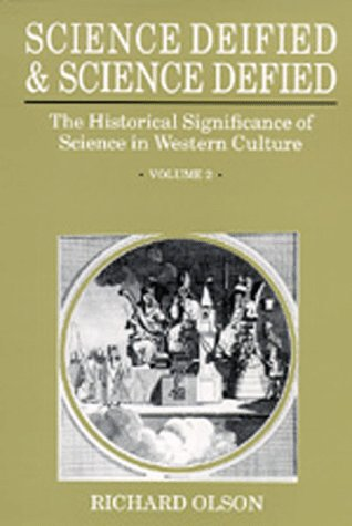 Science Deified and Science Defied: The Historical Signifcance of Science in Western Culture, Volume 2, RICHARD OLSON