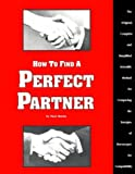 img - for How to Find a Perfect Partner: The Original, Complete and Simplified Scientific Method for Comparing the Energies of Horoscopes for Compatibility book / textbook / text book