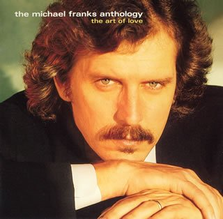 The Michael Franks Anthology : The Art Of Love