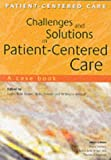 Challenges and Solutions in Patient-centered Care: a Case Book: A Case Book (Patient-Centered Care Series)