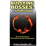 Bullying Bosses: A Survivor's Guide: How to Transcend the Illusion of the Interpersonal ~ Robert Mueller JD