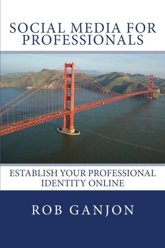 Social Media for Professionals: Establish Your Professional Identity Online PDF