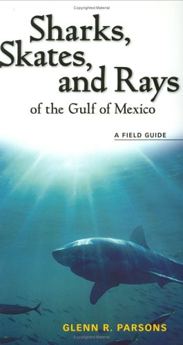 Sharks, Skates, and Rays of the Gulf of Mexico: A Field Guide (The Biology Of Sharks And Rays compare prices)