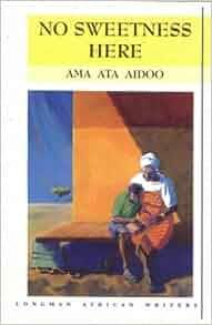 no sweetness here summary ama ata aidoo Illicit affairs and metaphors of transport in ama ata aidoo's two sisters and chimamanda ngozi adichie's birdsong  to aidoo's no sweetness here.