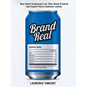 Brand Real: How Smart Companies Live Their Brand Promise and Inspire Fierce Customer Loyalty | [Laurence Vincent]