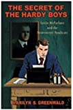 Secret Of the Hardy Boys: Leslie McFarlane & the Stratemeyer Syndicate