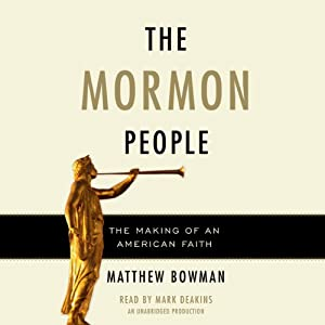 The Mormon People: The Making of an American Faith | [Matthew Bowman]