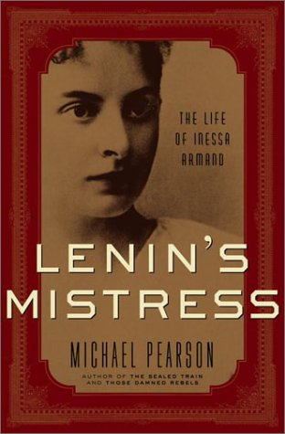 Lenin's Mistress: The Life of Inessa Armand, Michael Pearson