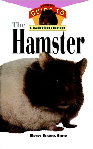 The Hamster: An Owner's Guide to a Happy Healthy Pet (Happy Healthy Pet), Betsy Sikora Siino