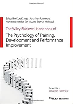 The Wiley Blackwell Handbook Of The Psychology Of Training, Development, And Performance Improvement (Wiley-Blackwell Handbooks In Organizational Psychology)