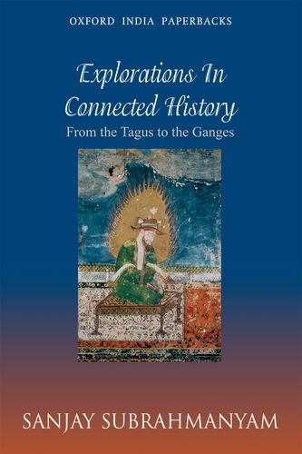 From Tagus to the Ganges: Explorations in Connected History (Oxford India Paperbacks)