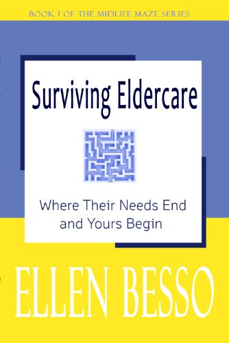 Surviving Eldercare: Where Their Needs End and Yours Begin (The MidLife Maze Series Book 1) PDF