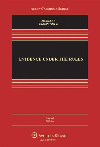 Evidence Under the Rules, Seventh Edition (Aspen Casebook...