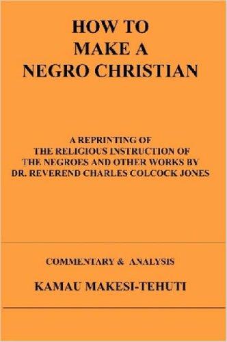 How To Make A Negro Christian, by Kamau Makesi-Tehuti