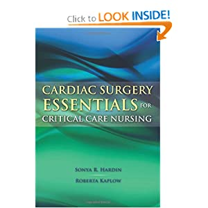 Cardiac Surgery Essentials for Critical Care Nursing (Hardin, Cardiac Surgery Essentials for Critical Care Nursing) Sonya R. Hardin and Roberta Kaplow