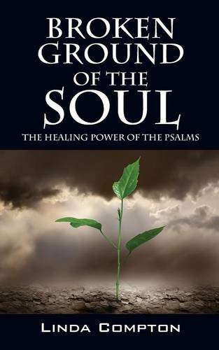 Broken Ground of the Soul: The Healing Power of the Psalms