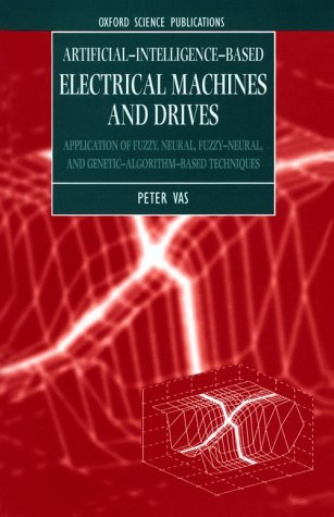 Artificial-Intelligence-Based Electrical Machines and Drives: Application of Fuzzy, Neural, Fuzzy-neural, and Genetic-Algorithm-based Techniques (Monographs in Electrical and Electronic Engineering)
