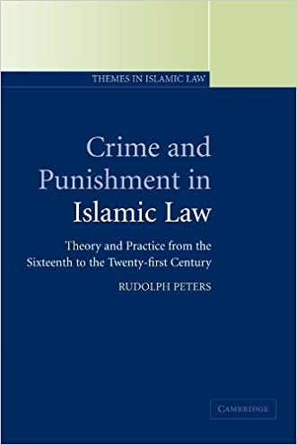 Crime and Punishment in Islamic Law: Theory and Practice from the Sixteenth to the Twenty-First Century (Themes in Islamic Law) written by Rudolph Peters