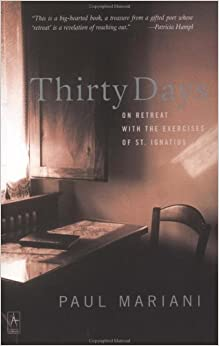 Thirty Days: On Retreat with the Exercises of St. Ignatius (Compass): Paul Mariani