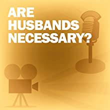 Are Husbands Necessary?: Classic Movies on the Radio Radio/TV Program by Lux Radio Theatre Narrated by George Burns, Gracie Allen