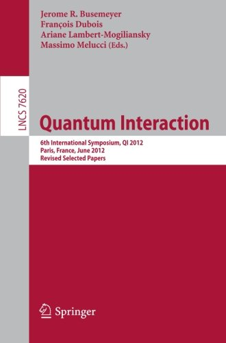 Quantum Interaction: 6Th International Symposium, Qi 2012, Paris, June 27-29, 2012, Revised Selected Papers (Lecture Notes In Computer Science / Theoretical Computer Science And General Issues)
