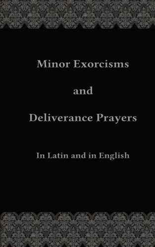 Minor Exorcisms and Deliverance Prayers: In Latin and English