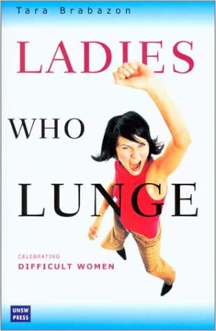 Ladies Who Lunge: Celebrating Difficult Women written by Tara Brabazon