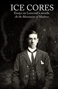 ice cores: essays on lovecraft's novella 'at the mountains of madness' - david haden