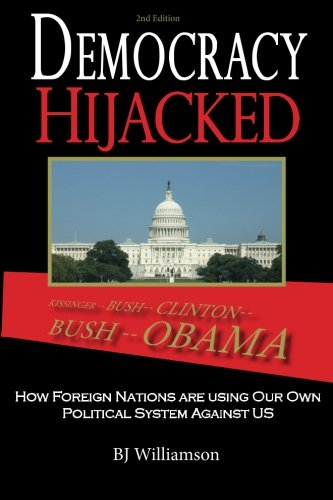Democracy Hijacked: How Foreign Nations are Using Our Own Political System Against Us