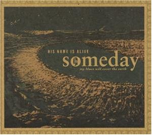 His Name Is Alive - Someday My Blues Will Cover The Earth - Zortam Music