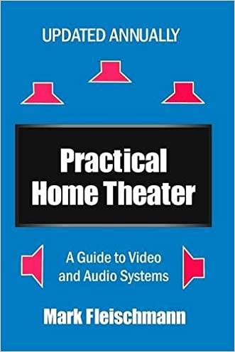 Practical Home Theater: A Guide to Video and Audio Systems (2016 Edition)
