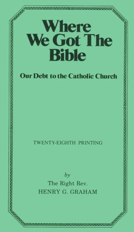 Where We Got the Bible... Our Debt to the Catholic Church: Henry G. Graham: 9780895551375: Amazon.com: Books