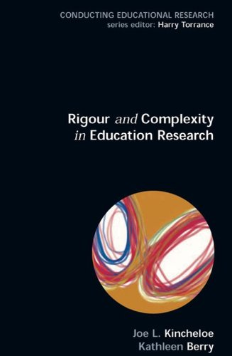 Rigour & Complexity in Educational Research: Conceptualizing the Bricolage (Conducting Educational Research)