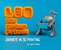 LEO the Maker Prince: Journeys in 3D Printing Front Cover