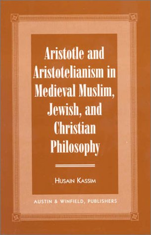 Aristotle and Aristotelianism in Medieval Muslim, Jewish, and Christian Philosop