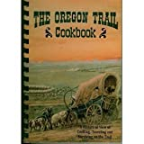 The Oregon Trail Cookbook: A Historical View of Cooking, Traveling and Surviving on the Trail (0963124935) by Morris, Scott