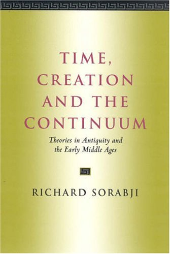 Time, Creation and the Continuum: Theories in Antiquity and the Early Middle Ages, Richard Sorabji