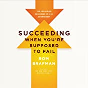 Succeeding When You're Supposed to Fail: The 6 Enduring Principles of High Achievement | [Rom Brafman]