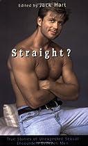 Straight?: True Stories of Unlikely Sexual Encounters Between Men