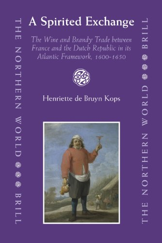 A Spirited Exchange: The Wine and Brandy Trade between France and the Dutch Republic in the Atlantic Framework, 1600-165