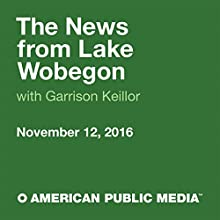 November 12, 2016: The News from Lake Wobegon Radio/TV Program by  A Prairie Home Companion with Garrison Keillor Narrated by Garrison Keillor