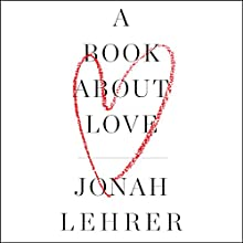 A Book About Love Audiobook by Jonah Lehrer Narrated by Jacques Roy
