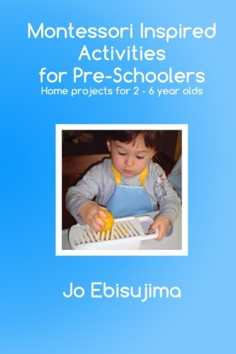 Montessori Inspired Activities For Pre-Schoolers: Home based projects